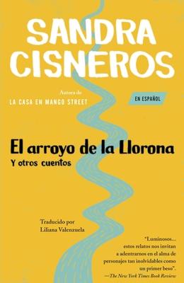 El Arroyo de Lalllorona y Otros Cuentos - Cisneros, Sandra, and Valenzuela, Liliana (Translated by)