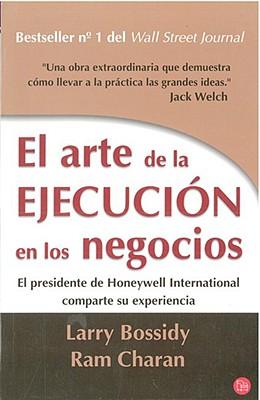 El Arte de La Ejecucion En Los Negocios - Bossidy, Larry, and Charan, Ram
