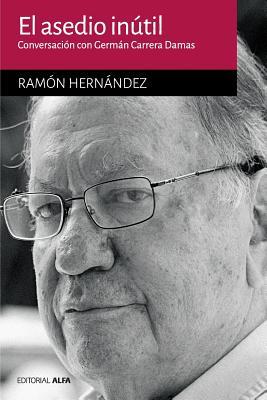 El Asedio Inutil: Conversacion Con German Carrera Damas - Hernandez, Ramon