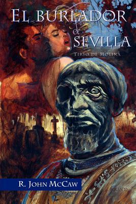 El Burlador de Sevilla - De Molina, Tirso, and Molina, Tirso De, and McCaw, R John (Editor)