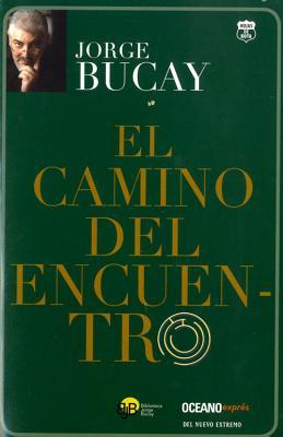 El Camino del Encuentro - Bucay, Jorge