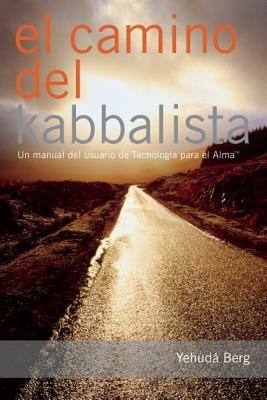 El Camino del Kabbalista: Un Manual del Usuario de Tecnologia Para El Alma - Berg, Yehuda