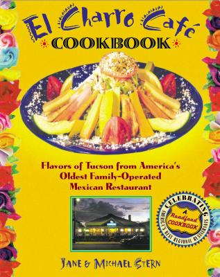El Charro Cafe Cookbook: The Flores Family's - Stern, Jane, and Stern, Michael, and Flores, Carlotta Dunn (Foreword by)
