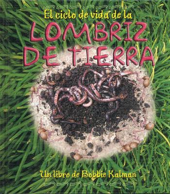 El Ciclo de Vida de la Lombriz de Tierra - Kalman, Bobbie