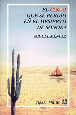 El Circo Que Se Perdi En El Desierto de Sonora - Mendez M, Miguel, and M'Ndez, Miguel