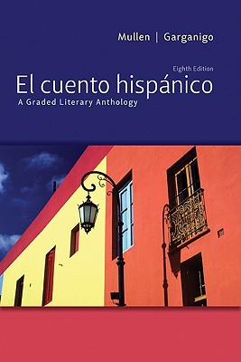 El Cuento Hispánico: A Graded Literary Anthology - Mullen, Edward J, and Garganigo, John F