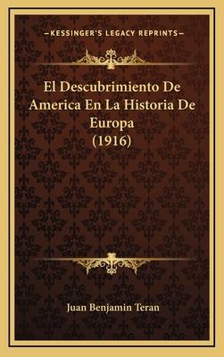 El Descubrimiento de America En La Historia de Europa (1916) - Teran, Juan Benjamin