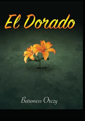 El Dorado: Further Adventures of the Scarlet Pimpernel - Orczy, Baroness