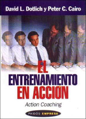 El Entrenamiento En Accion - Cairo, Peter C, and Dotlich, David L
