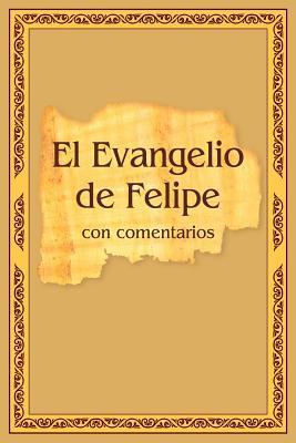 El Evangelio de Felipe Con Comentarios - Antonov, Vladimir (Editor), and Teplyy, Anton (Translated by)