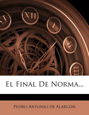 El Final de Norma... - Pedro Antonio De Alarc N (Creator)