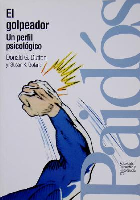 El Golpeador - Perfil Psicologico - Dutton, Donald, and Golant, Susan K