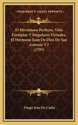 El Hermitano Perfecto, Vida Exemplar y Singulares Virtudes, El Hermano Juan de Dios de San Antonio V2 (1795) - De Cadiz, Diego Jose