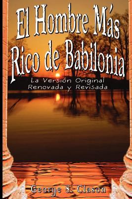El Hombre Mas Rico de Babilonia: La Version Original Renovada y Revisada - Clason, George Samuel