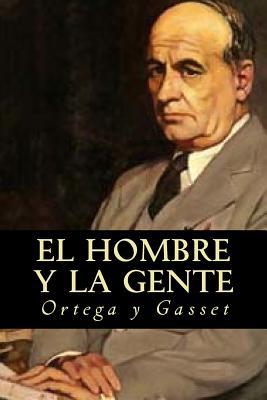 El Hombre y La Gente - Ortega y Gasset, Jose