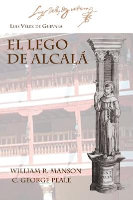 El Lego de Alcala - Guevara, Luis Velez De, and Manson, William R (Editor), and Peale, C George (Editor)