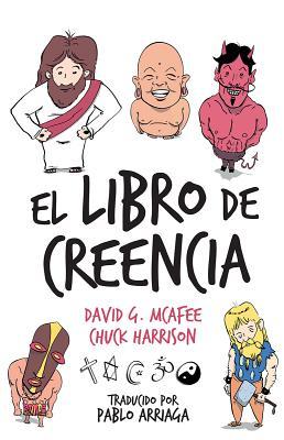 El Libro de Creencia - McAfee, David G, and Harrison, Chuck (Illustrator), and Arriaga, Pablo (Illustrator)