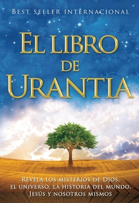 El Libro de Urantia: Revelando Los Misterios de Dios, El Universo, Jesus Y Nosotros Mismos - Foundation, Urantia