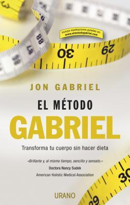El Metodo Gabriel: Transforma Tu Cuerpo Sin Hacer Dieta - Gabriel, Jon