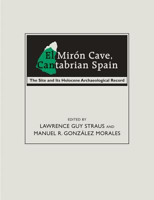 El Mirón Cave, Cantabrian Spain: The Site and Its Holocene Archaeological Record - Straus, Lawrence Guy (Editor), and Morales, Manuel R Gonzalez (Editor)