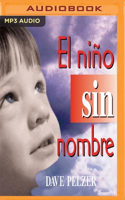 El Nino Sin Nombre: La Lucha de Un Nino Por Sobrevivir - Pelzer, Dave