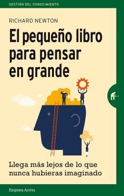 El Pequeno Libro Para Pensar En Grande - Newton, Richard, M.D.