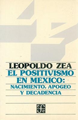 El Positivismo En M'Xico: Nacimiento, Apogeo y Decadencia - Zea, Leopoldo