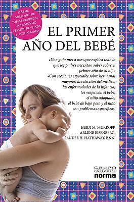 El Primer Ano del Bebe - Murkoff, Heidi, and Eisenberg, Arlene, and Hathaway, Sandee, B.S.N
