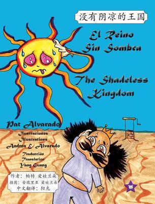 El Reino Sin Sombra * the Shadeless Kingdom - Alvarado, Pat, and Alvarado, Andrea E (Illustrator)