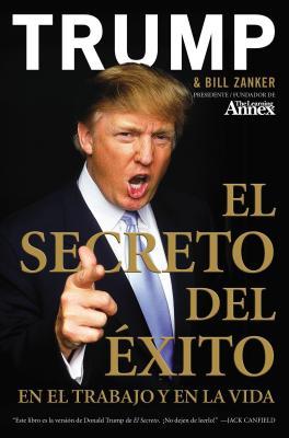 El Secreto del Xito: En El Trabajo y En La Vida - Trump, Donald J