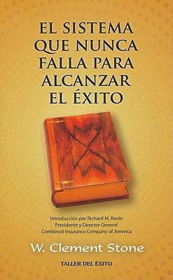 El Sistema Que Nunca Falla Para Alcanzar el Exito - Stone, W Clement, and Ross, Jan (Illustrator), and Ravin, Richard M (Introduction by)