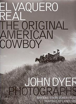 El Vaquero Real: The Original American Cowboy - Dyer, John, and Kelton, Elmer