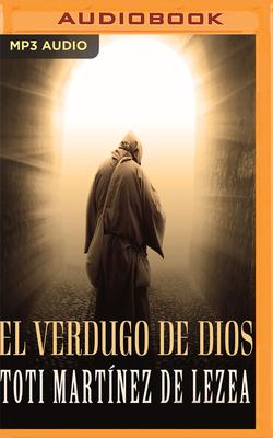 El Verdugo de Dios - de Lezea, Toti Mart, and Del Rio, Angel (Read by)