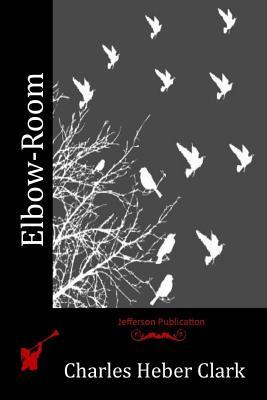 Elbow-Room - Clark, Charles Heber