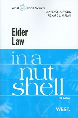 Elder Law in a Nutshell - Frolik, Lawrence A, and Kaplan, Richard L