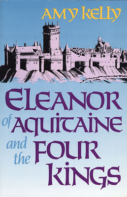 Eleanor of Aquitaine and the Four Kings - Kelly, Amy