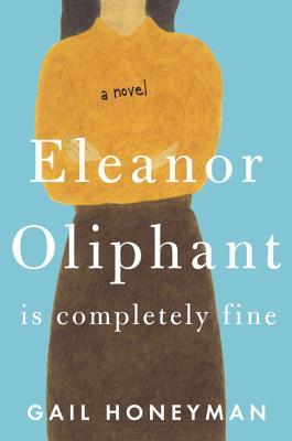 Eleanor Oliphant Is Completely Fine - Honeyman, Gail