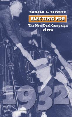 Electing FDR: The New Deal Campaign of 1932 - Ritchie, Donald A