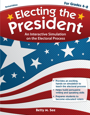 Electing the President, Grades 4-8: An Interactive Simulation on the Electoral Process - See, Betty M