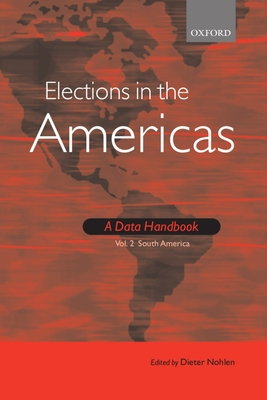 Elections in the Americas: A Data Handbook: Volume 2: South America - Nohlen, Dieter (Editor)