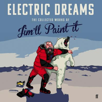Electric Dreams: The Collected Works of Jim'Ll Paint it - Jim'll Paint It