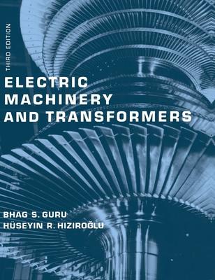 Electric Machinery and Transformers - Guru, Bhag S, and Hiziroglu, Huseyin R