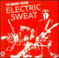 Electric Sweat - The Mooney Suzuki