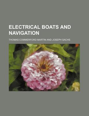 Electrical Boats and Navigation - Martin, Thomas Commerford