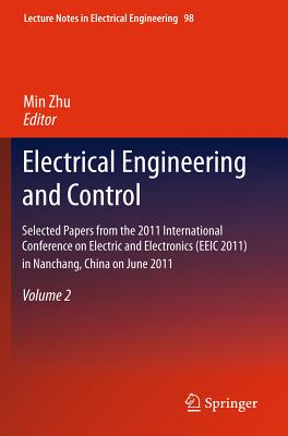 Electrical Engineering and Control: v. 2: Selected Papers from the 2011 International Conference on Electric and Electronics (EEIC 2011) in Nanchang, China on June 20-22, 2011 - Zhu, Min (Editor)