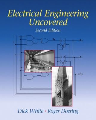 Electrical Engineering Uncovered - White, Richard M, and Doering, Roger W