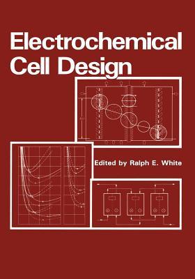 Electrochemical Cell Design - White, R E (Editor)