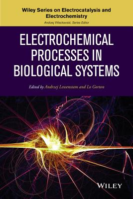 Electrochemical Processes in Biological Systems - Lewenstam, Andrzej (Editor), and Gorton, Lo (Editor), and Wieckowski, Andrzej (Series edited by)