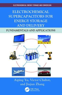 Electrochemical Supercapacitors for Energy Storage and Delivery: Fundamentals and Applications - Yu, Aiping, and Chabot, Victor, and Zhang, Jiujun