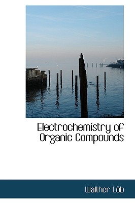Electrochemistry of Organic Compounds - Lapb, Walther